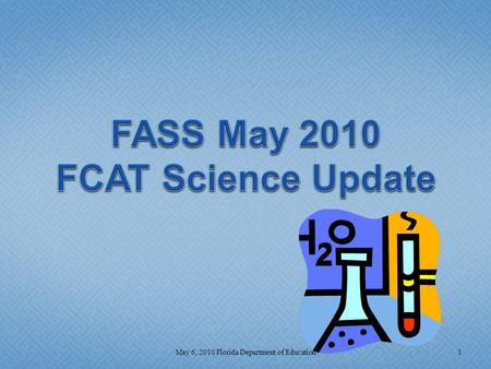 1May 6, 2010 Florida Department of Education.  Science Updates  FCAT and FCAT 2.0  End-of-Course Science Assessments (EOC)  Interpretive Products.