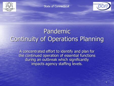 1 Pandemic Continuity of Operations Planning A concentrated effort to identify and plan for the continued operation of essential functions during an outbreak.