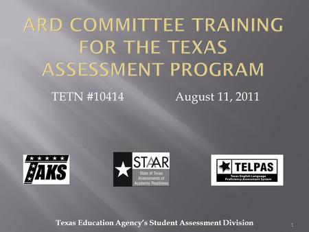 TETN #10414August 11, 2011 1 Texas Education Agency's Student Assessment Division.