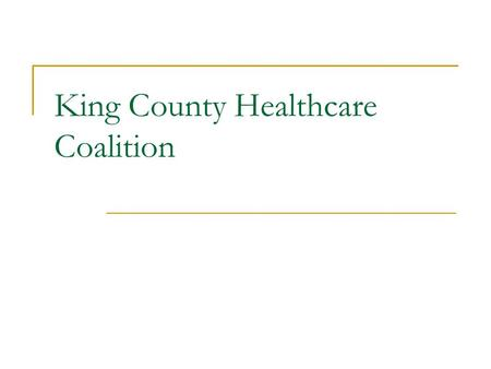 King County Healthcare Coalition. Agenda Public Health Perspective  Emergency Management  Public Health - Coalition Partnership Healthcare Coalition.