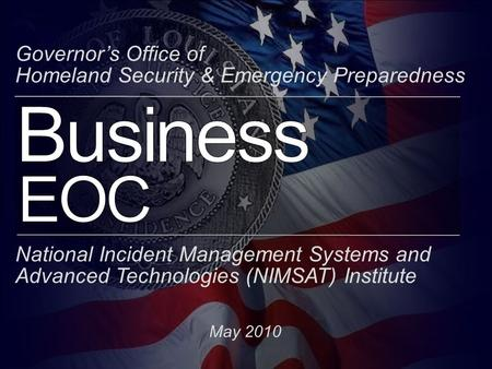 Business EOC Governor's Office of Homeland Security & Emergency Preparedness National Incident Management Systems and Advanced Technologies (NIMSAT) Institute.