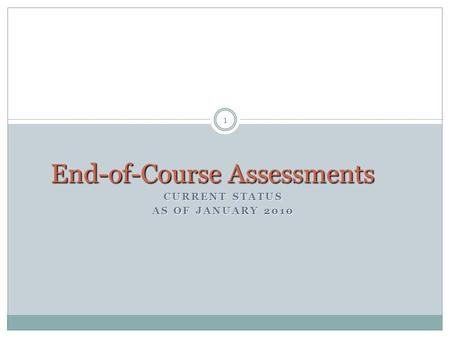 CURRENT STATUS AS OF JANUARY 2010 1 End-of-Course Assessments.