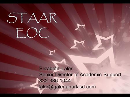 STAAR EOC Elizabeth Lalor Senior Director of Academic Support 832-386-1044