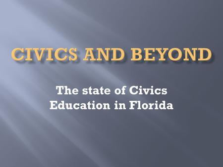 The state of Civics Education in Florida.  2010 NAEP (National Assessment of Educational Progress)  26,600 students tested Students who scored proficient: