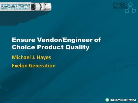 1 Ensure Vendor/Engineer of Choice Product Quality Michael J. Hayes Exelon Generation.