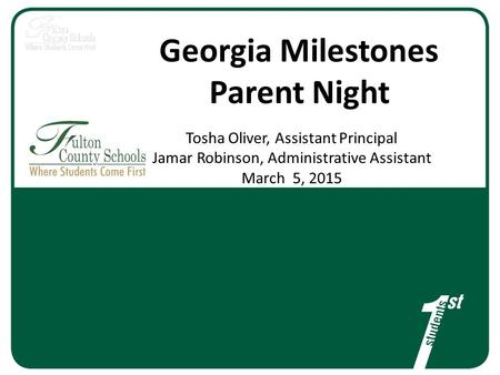 Georgia Milestones Parent Night Tosha Oliver, Assistant Principal Jamar Robinson, Administrative Assistant March 5, 2015.