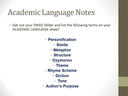 Academic Language Notes Get out your SWAG folder and list the following terms on your ACADEMIC LANGUAGE sheet! Personification Simile Metaphor Structure.