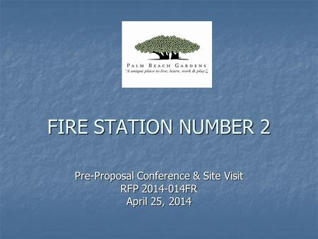 FIRE STATION NUMBER 2 Pre-Proposal Conference & Site Visit RFP 2014-014FR April 25, 2014.