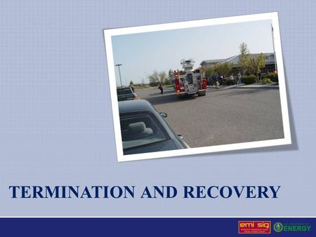 TERMINATION AND RECOVERY. Termination of the Emergency Considerations for event termination If the Emergency Operations Center (EOC) has not been activated,