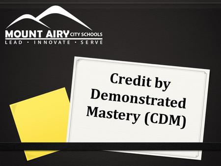 Credit by Demonstrated Mastery (CDM). What is CDM?  CDM offers North Carolina students the opportunity to personalize and accelerate their learning by.