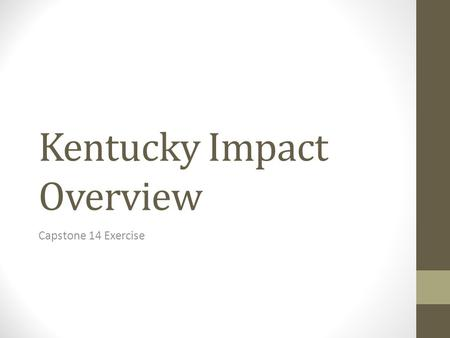 Kentucky Impact Overview Capstone 14 Exercise. General Impact Overview Total Structures Damaged68,400 Total Injured6,000 + Total Fatalities300 Total Seeking.