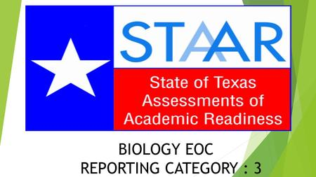 BIOLOGY EOC REPORTING CATEGORY : 3.