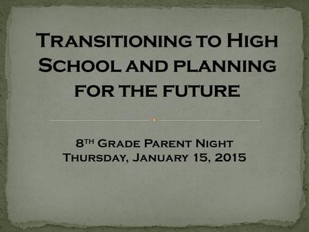 8 th Grade Parent Night Thursday, January 15, 2015.