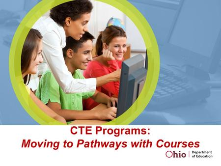 CTE Programs: Moving to Pathways with Courses.