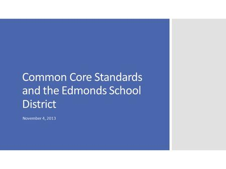 Common Core Standards and the Edmonds School District November 4, 2013.