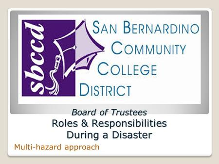 Board of Trustees Roles & Responsibilities During a Disaster Multi-hazard approach.