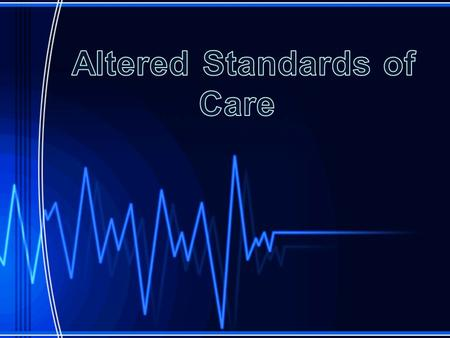 This training module is designed to provide an overview of the Altered Standard of Care protocol for local first responders, ambulance providers, and.