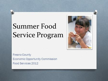 Summer Food Service Program Fresno County Economic Opportunity Commission Food Services 2012.