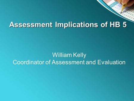 Assessment Implications of HB 5 William Kelly Coordinator of Assessment and Evaluation.