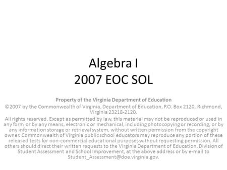 Algebra I 2007 EOC SOL Property of the Virginia Department of Education ©2007 by the Commonwealth of Virginia, Department of Education, P.O. Box 2120,