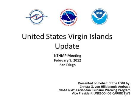 United States Virgin Islands Update NTHMP Meeting February 9, 2012 San Diego 1 Presented on behalf of the USVI by: Christa G. von Hillebrandt-Andrade NOAA.