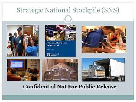 Strategic National Stockpile (SNS) Confidential Not For Public Release.