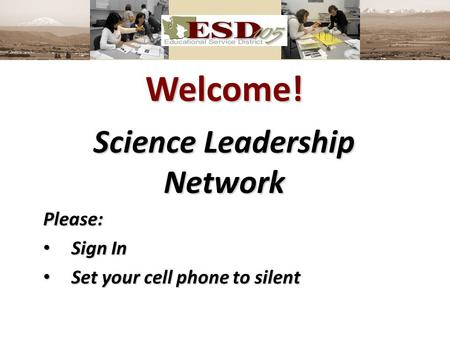 Welcome! Science Leadership Network Please: Sign In Sign In Set your cell phone to silent Set your cell phone to silent.