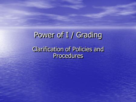 Power of I / Grading Clarification of Policies and Procedures.