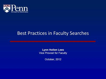 Best Practices in Faculty Searches Lynn Hollen Lees Vice Provost for Faculty October, 2012.