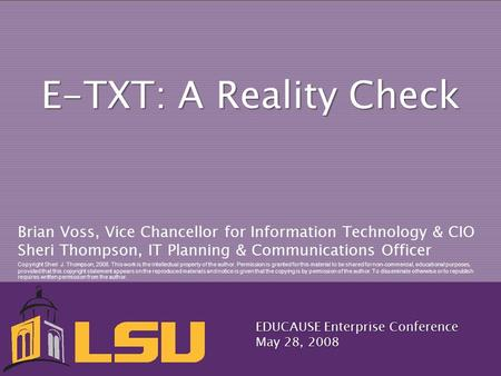 E-TXT: A Reality Check Brian Voss, Vice Chancellor for Information Technology & CIO Sheri Thompson, IT Planning & Communications Officer Copyright Sheri.