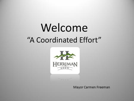 "Welcome ""A Coordinated Effort"" Mayor Carmen Freeman."