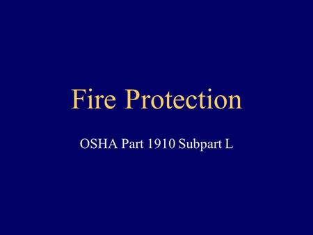 Fire Protection OSHA Part 1910 Subpart L.
