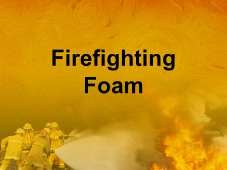 Firefighting Foam.