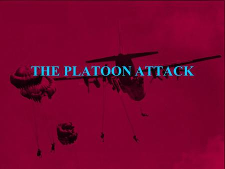 THE PLATOON ATTACK.