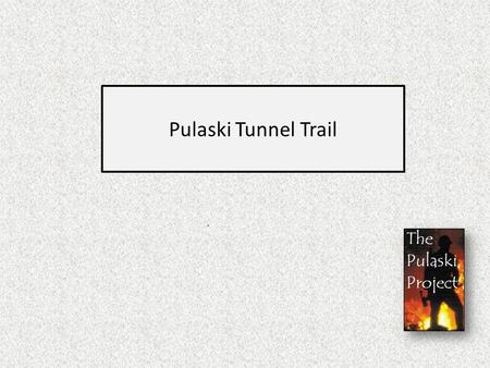 Pulaski Tunnel Trail.. The trailhead for the Pulaski Tunnel trail is located one mile south of Wallace.