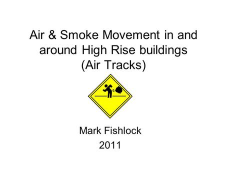 Air & Smoke Movement in and around High Rise buildings (Air Tracks) Mark Fishlock 2011.