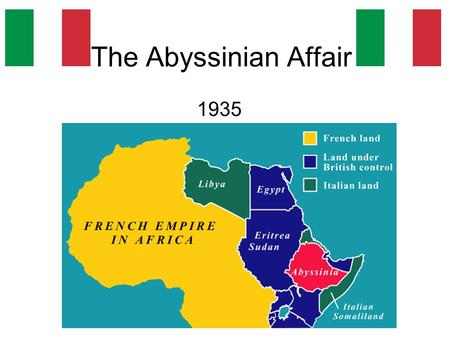 The Abyssinian Affair 1935. WHY did Mussolini want Abyssinia? Revenge for Adowa Lack of large colonial empire Humiliation of Versailles Italian economy.