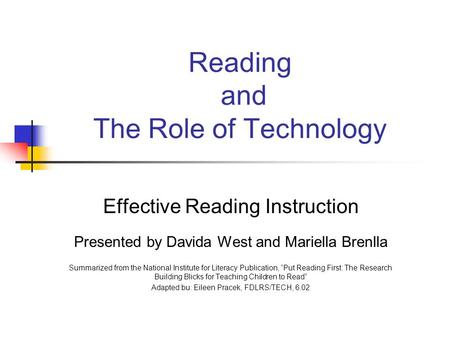 Reading and The Role of Technology Effective Reading Instruction Presented by Davida West and Mariella Brenlla Summarized from the National Institute for.