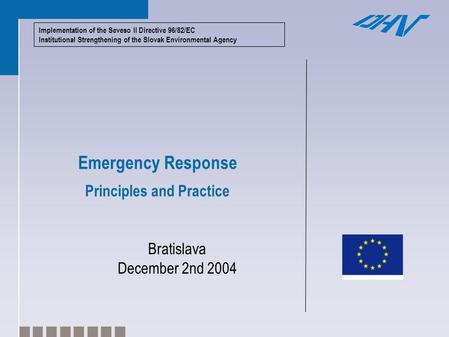 Implementation of the Seveso II Directive 96/82/EC Institutional Strengthening of the Slovak Environmental Agency Emergency Response Principles and Practice.
