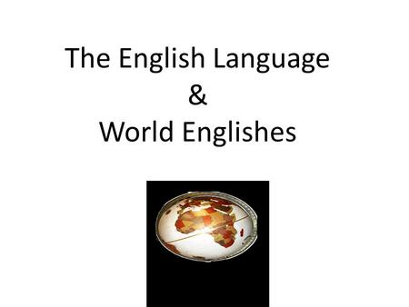 The English Language & World Englishes. Facts about English worldwide English has official or special status in at least 75 countries with a total population.