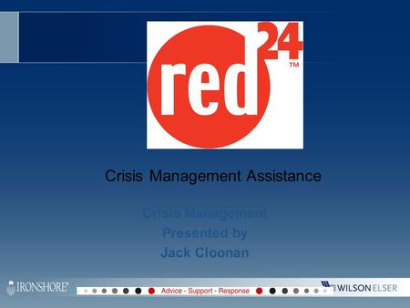 Crisis <strong>Management</strong> Assistance Crisis <strong>Management</strong> Presented by Jack Cloonan.
