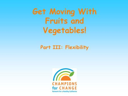 Get Moving With Fruits and Vegetables! Part III: Flexibility.