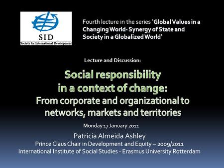Patricia Almeida Ashley Prince Claus Chair in Development and Equity – 2009/2011 International Institute of Social Studies - Erasmus University Rotterdam.