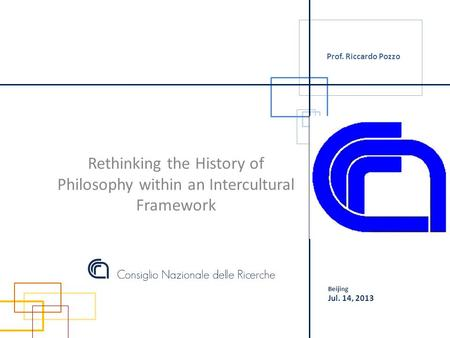 Rethinking the History of Philosophy within an Intercultural Framework Prof. Riccardo Pozzo Beijing Jul. 14, 2013.