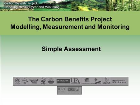 Simple Assessment The Carbon Benefits Project Modelling, Measurement and Monitoring.