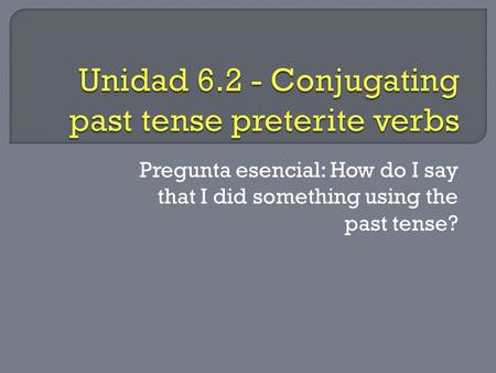 Pregunta esencial: How do I say that I did something using the past tense?