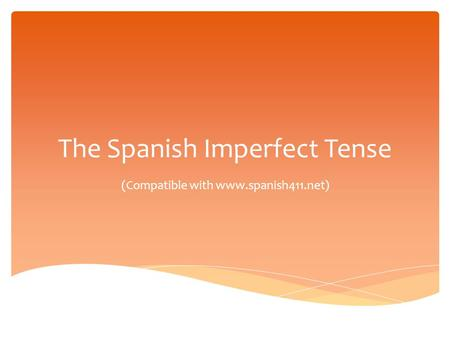 The Spanish Imperfect Tense (Compatible with www.spanish411.net)