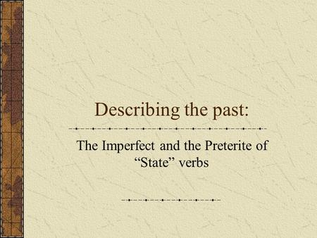 "Describing the past: The Imperfect and the Preterite of ""State"" verbs."