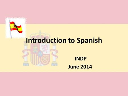 Introduction to Spanish INDP June 2014. Numbers 1-10 uno - one dos - two tres - three cuatro - four cinco - five seis - six siete - seven ocho - eight.