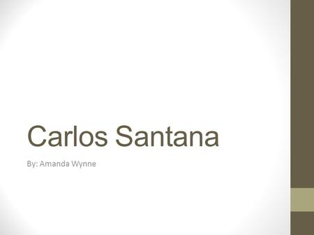 Carlos Santana By: Amanda Wynne. Biography Carlos nació el 20 de julio 1947. He was born in Autlan de Navarro, Mexico. Santana had learned to play the.